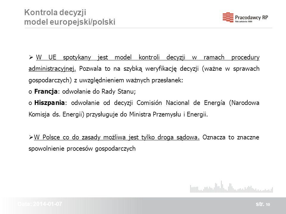 Data: 2014-01-07str. 10 Kontrola decyzji model europejski/polski W UE spotykany jest model kontroli decyzji w ramach procedury administracyjnej. Pozwa