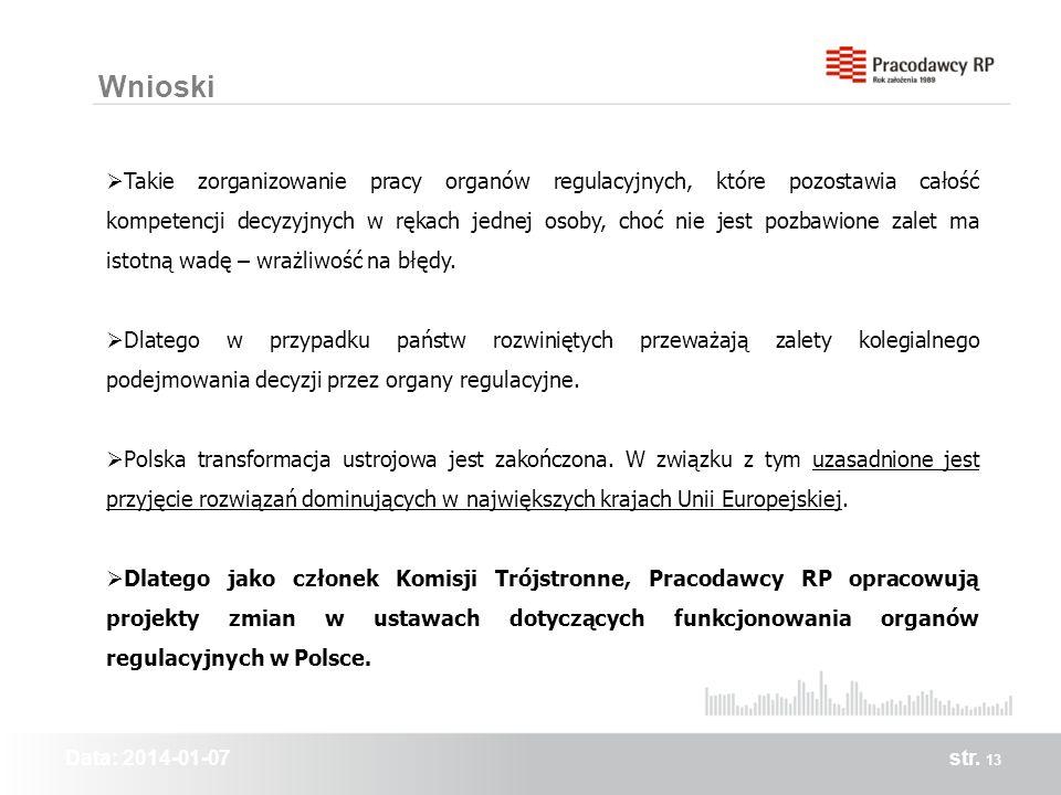 Data: 2014-01-07str. 13 Wnioski Takie zorganizowanie pracy organów regulacyjnych, które pozostawia całość kompetencji decyzyjnych w rękach jednej osob