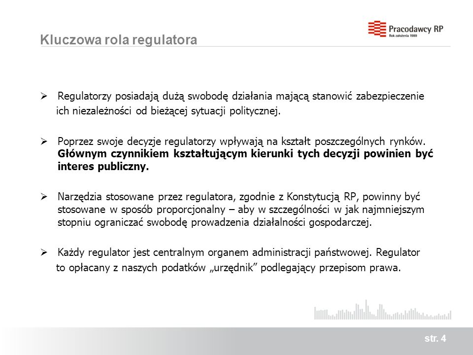 Kluczowa rola regulatora Regulatorzy posiadają dużą swobodę działania mającą stanowić zabezpieczenie ich niezależności od bieżącej sytuacji politycznej.