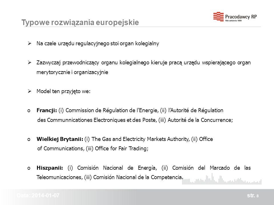 Data: 2014-01-07str. 8 Typowe rozwiązania europejskie Na czele urzędu regulacyjnego stoi organ kolegialny Zazwyczaj przewodniczący organu kolegialnego