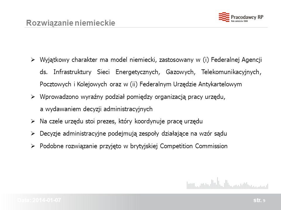 Data: 2014-01-07str. 9 Rozwiązanie niemieckie Wyjątkowy charakter ma model niemiecki, zastosowany w (i) Federalnej Agencji ds. Infrastruktury Sieci En