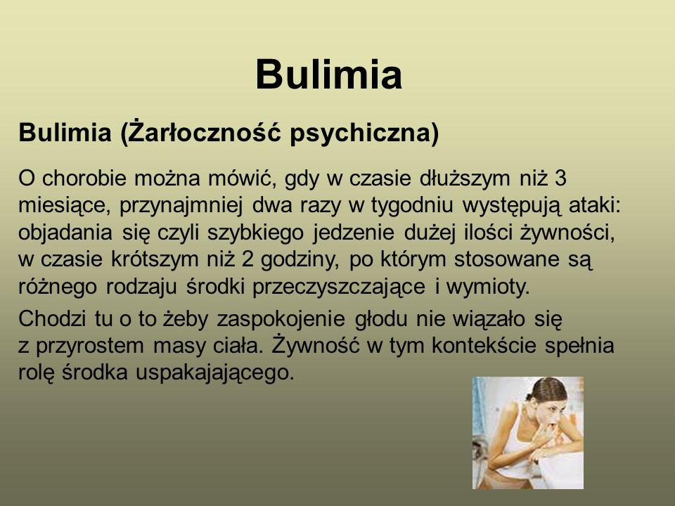 Bulimia Bulimia (Żarłoczność psychiczna) O chorobie można mówić, gdy w czasie dłuższym niż 3 miesiące, przynajmniej dwa razy w tygodniu występują atak