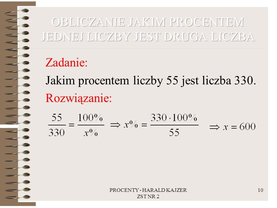 PROCENTY - HARALD KAJZER ZST NR 2 10 Zadanie: Jakim procentem liczby 55 jest liczba 330. Rozwiązanie:
