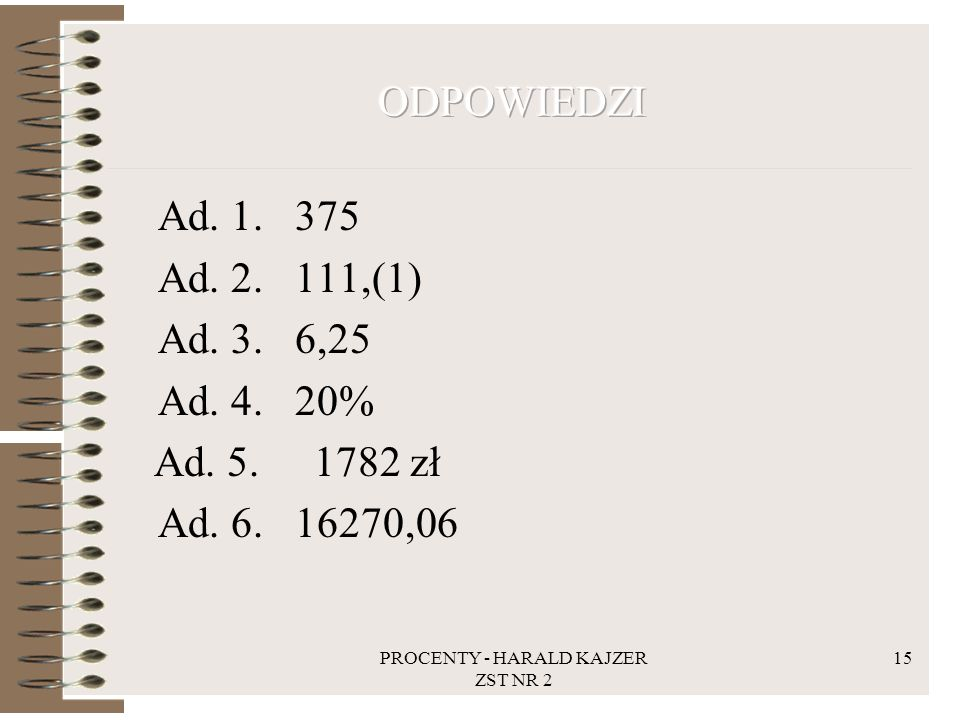 PROCENTY - HARALD KAJZER ZST NR 2 15 Ad. 1. 375 Ad. 2. 111,(1) Ad. 3. 6,25 Ad. 4. 20% Ad. 5.1782 zł Ad. 6. 16270,06