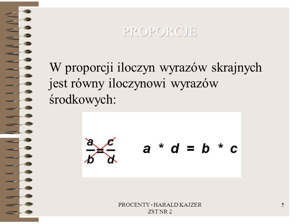 PROCENTY - HARALD KAJZER ZST NR 2 5 W proporcji iloczyn wyrazów skrajnych jest równy iloczynowi wyrazów środkowych: