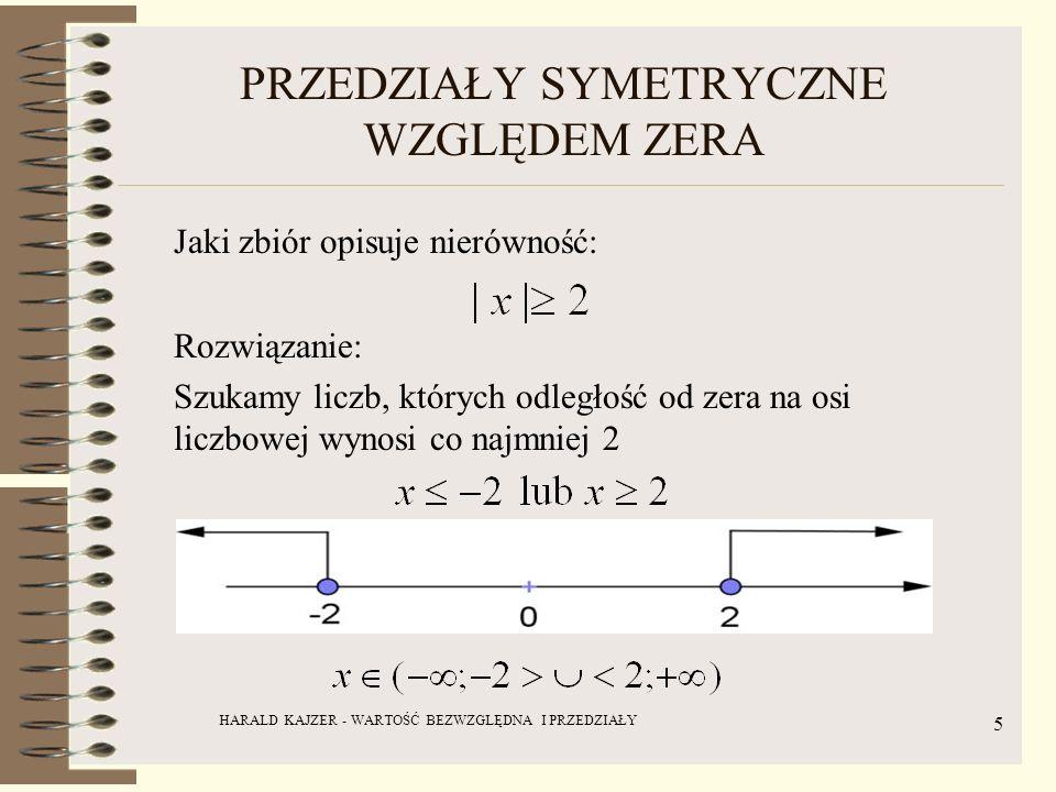 HARALD KAJZER - WARTOŚĆ BEZWZGLĘDNA I PRZEDZIAŁY 6 PRZEDZIAŁY O INNYM ŚRODKU SYMETRII Rozwiąż algebraicznie i graficznie nierówność: Rozwiązanie: