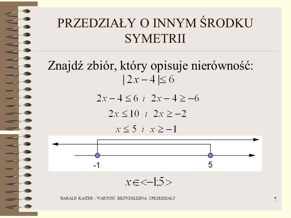 HARALD KAJZER - WARTOŚĆ BEZWZGLĘDNA I PRZEDZIAŁY 8 ZADANIA 1.Rozwiąż graficznie i algebraicznie nierówność: 2.Zapisz jako przedział oraz podaj interpretację graficzną: ROZWIĄZANIE