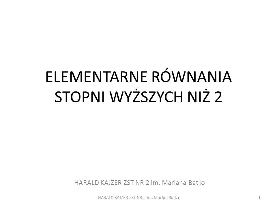 ELEMENTARNE RÓWNANIA STOPNI WYŻSZYCH NIŻ 2 HARALD KAJZER ZST NR 2 im. Mariana Batko 1HARALD KAJZER ZST NR 2 im. Marian Batko