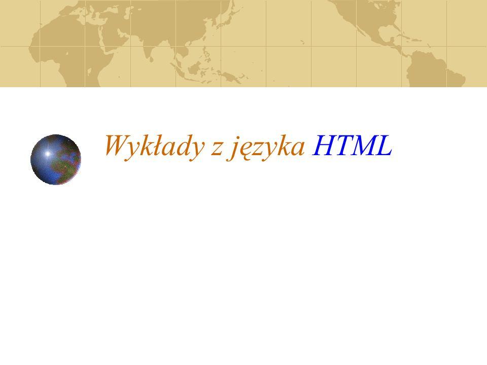 Tworzenie dokumentu HTML- obróbka tekstu Style czcionki: Pogrubienie:..., Kursywa:..., Powiększenie czcionki o dwa punkty:..., Pomniejszenie czcionki o dwa punkty:..., Indeks górny:..., Indeks dolny:....