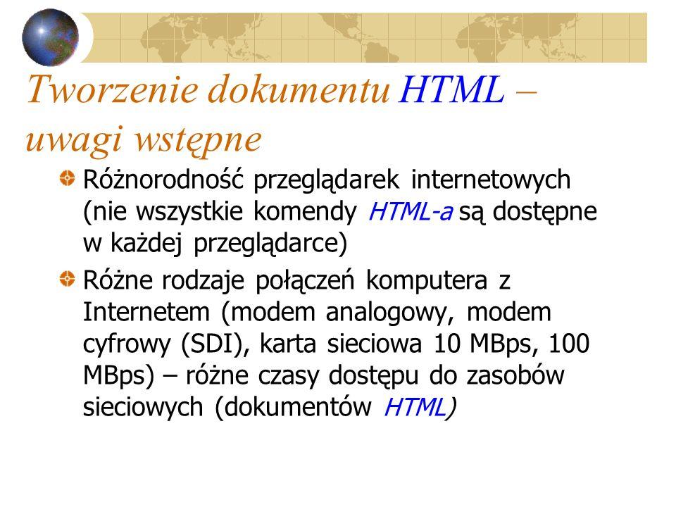 Tworzenie dokumentu HTML – uwagi wstępne Różnorodność przeglądarek internetowych (nie wszystkie komendy HTML-a są dostępne w każdej przeglądarce) Różn