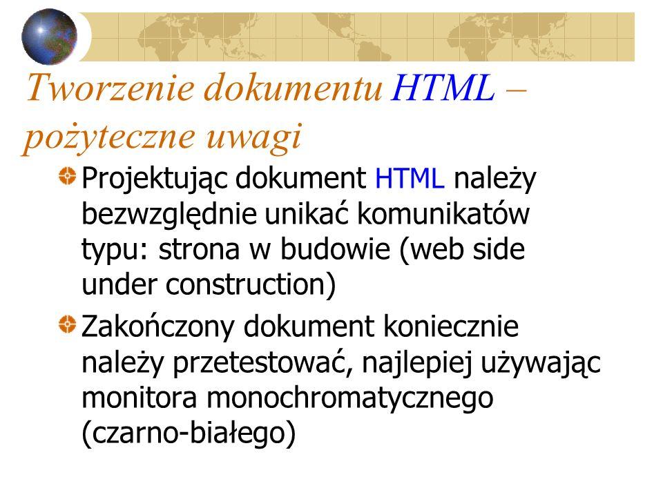 Tworzenie dokumentu HTML – pożyteczne uwagi Projektując dokument HTML należy bezwzględnie unikać komunikatów typu: strona w budowie (web side under co