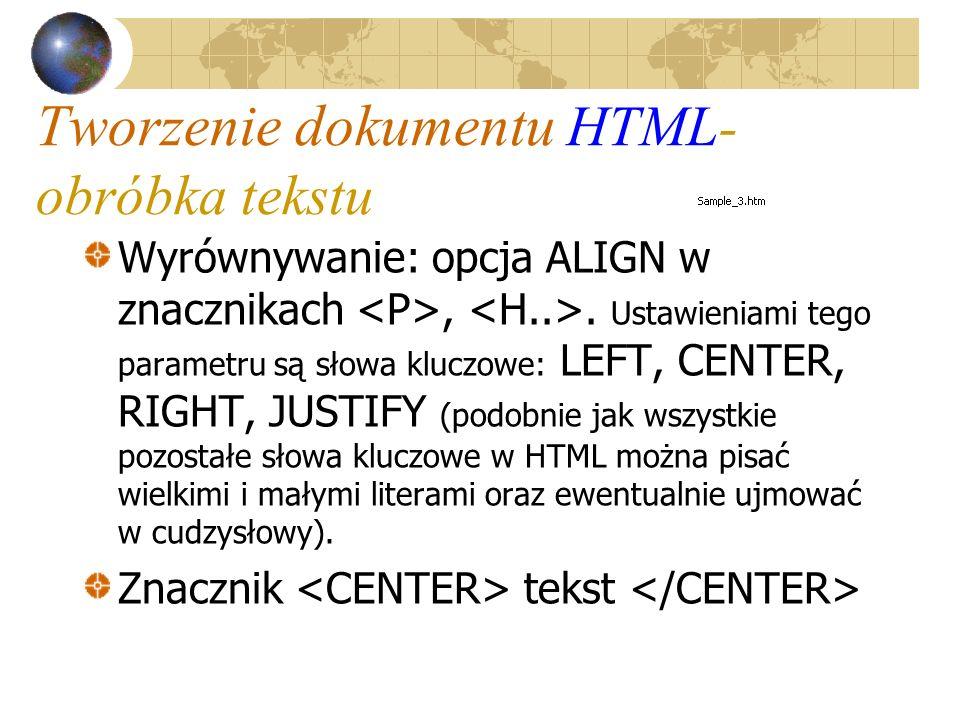 Tworzenie dokumentu HTML- obróbka tekstu Wyrównywanie: opcja ALIGN w znacznikach,. Ustawieniami tego parametru są słowa kluczowe: LEFT, CENTER, RIGHT,