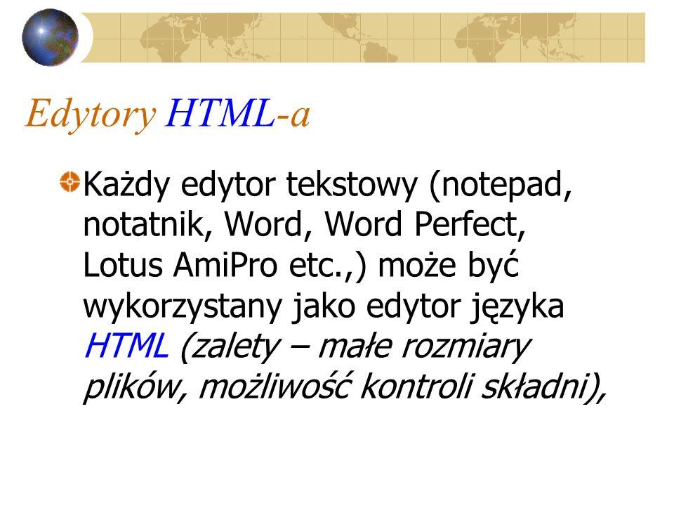 Edytory HTML-a Specjalistyczne programy: Home Site 5.0, 1st Page 2000 (2.0), Hot Dog Pro 6.6, Zajączek (2.2), Ace HTML 5.05, Kicia 4.0, ezHTML 2.0, FrontPage, Front Page Express Webmajster, Pajączek 2000 (4.8.1) (Power Chip Tip 2002),
