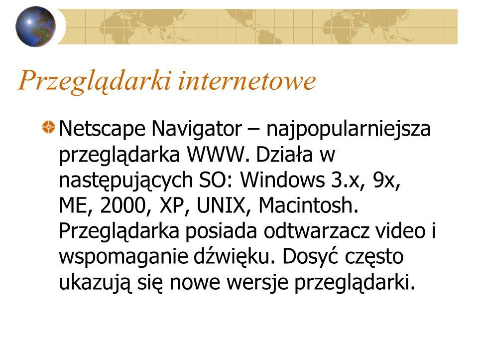 Przeglądarki internetowe Netscape Navigator – najpopularniejsza przeglądarka WWW. Działa w następujących SO: Windows 3.x, 9x, ME, 2000, XP, UNIX, Maci