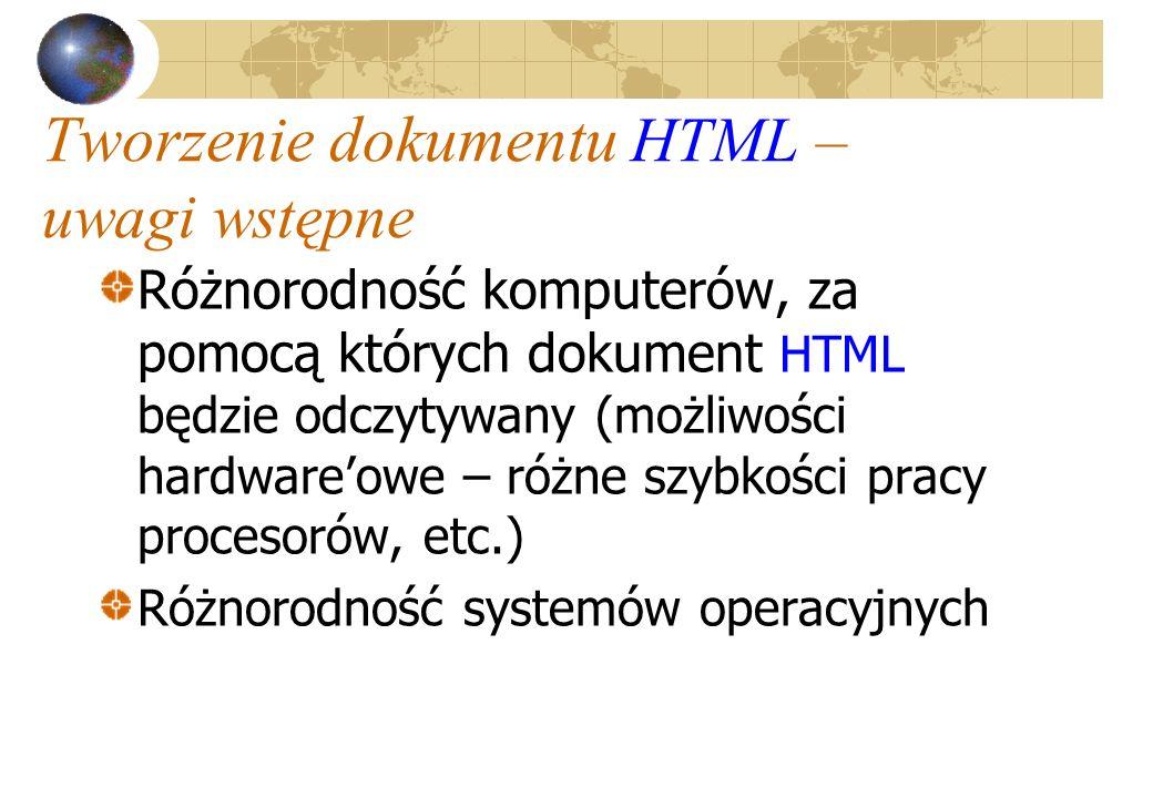 Tworzenie dokumentu HTML – uwagi wstępne Różnorodność komputerów, za pomocą których dokument HTML będzie odczytywany (możliwości hardwareowe – różne s