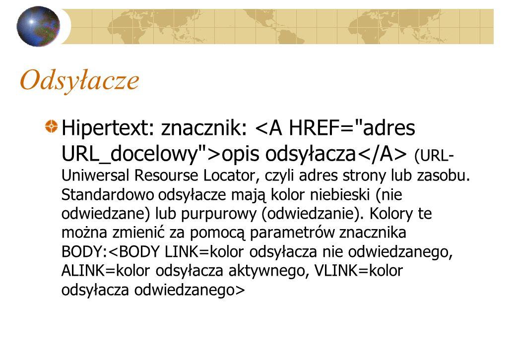 Odsyłacze Hipertext: znacznik: opis odsyłacza (URL- Uniwersal Resourse Locator, czyli adres strony lub zasobu. Standardowo odsyłacze mają kolor niebie