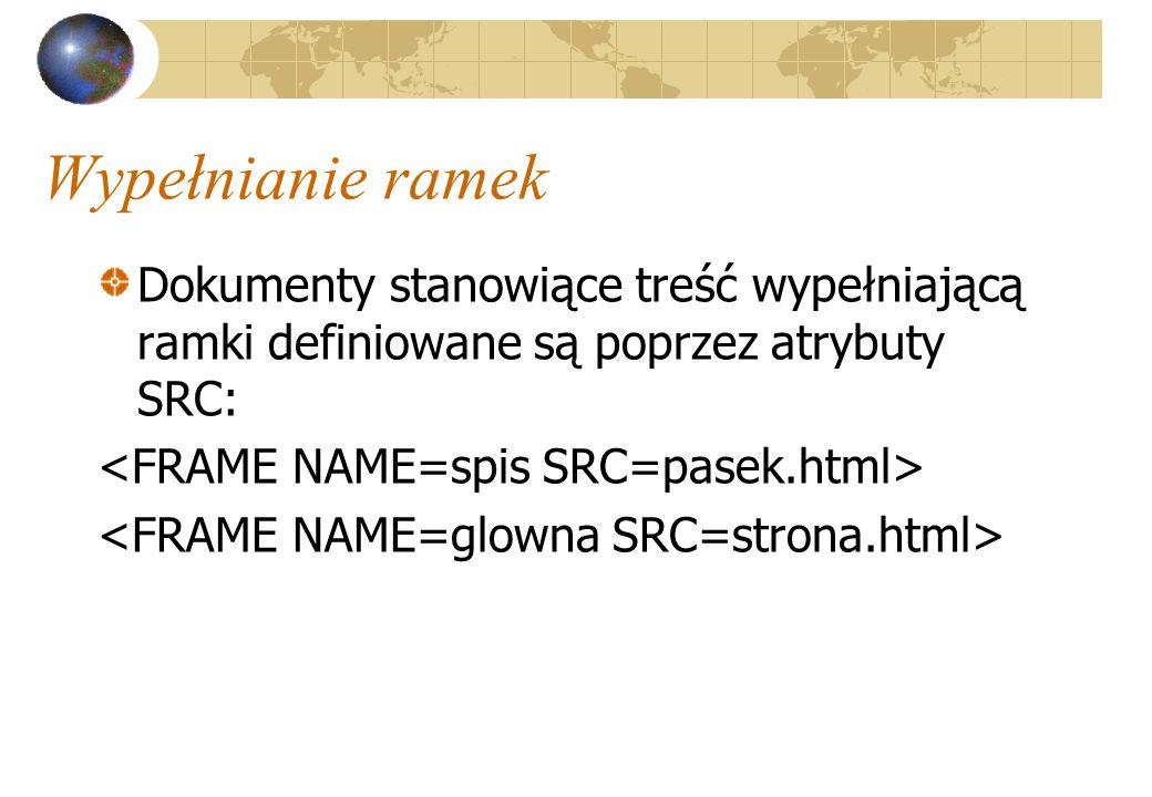 Wypełnianie ramek Dokumenty stanowiące treść wypełniającą ramki definiowane są poprzez atrybuty SRC: