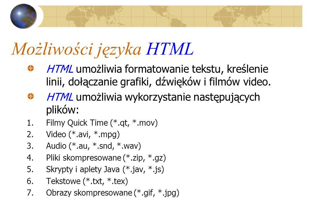 Przeglądarki internetowe Przeglądarki internetowe (browsers) interpretują stronę HTML (oraz skrypt Java) i wyświetlają ją w zadanym formacie UWAGA: nie wszystkie polecenia HTML-a są poprawnie interpretowane przez wszystkie przeglądarki !