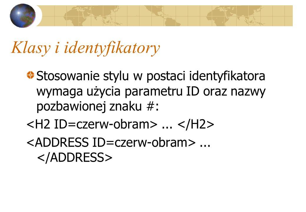 Klasy i identyfikatory Stosowanie stylu w postaci identyfikatora wymaga użycia parametru ID oraz nazwy pozbawionej znaku #:...