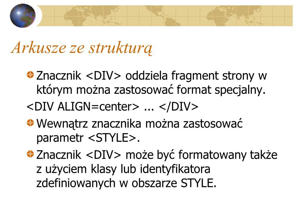 Arkusze ze strukturą Znacznik oddziela fragment strony w którym można zastosować format specjalny.... Wewnątrz znacznika można zastosować parametr. Zn