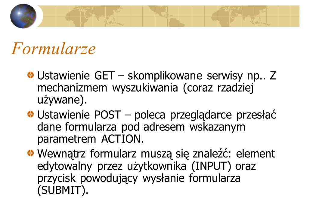 Formularze Ustawienie GET – skomplikowane serwisy np.. Z mechanizmem wyszukiwania (coraz rzadziej używane). Ustawienie POST – poleca przeglądarce prze