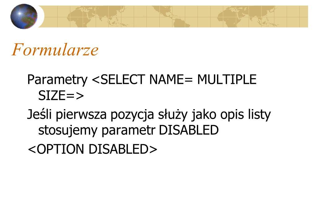 Formularze Parametry Jeśli pierwsza pozycja służy jako opis listy stosujemy parametr DISABLED