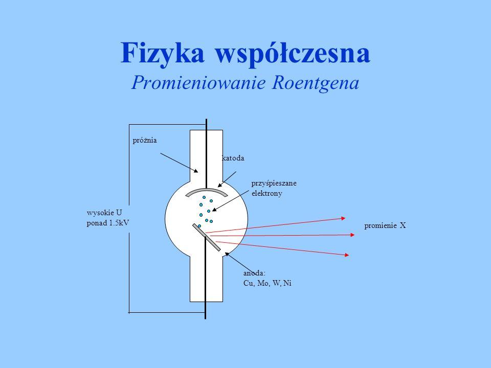 Promieniowanie X (Roentgena) jest to strumień kwantów promieniowania elektromagnetycznego, powstający w wyniku hamowania strumienia elektronów na anodzie (antykatodzie.