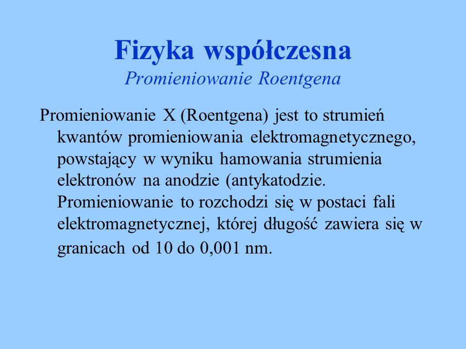 Promieniowanie X (Roentgena) jest to strumień kwantów promieniowania elektromagnetycznego, powstający w wyniku hamowania strumienia elektronów na anod