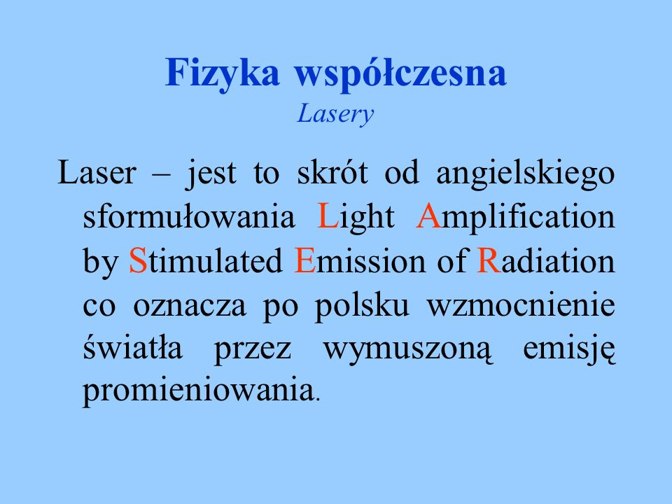 Laser – jest to skrót od angielskiego sformułowania L ight A mplification by S timulated E mission of R adiation co oznacza po polsku wzmocnienie świa