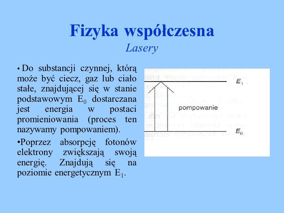 Fizyka współczesna Lasery Kiedy liczba elektronów w stanie wzbudzonym (o większej energii) jest większa od liczby elektronów w stanie podstawowym mamy do czynienia z inwersją obsadzeń.