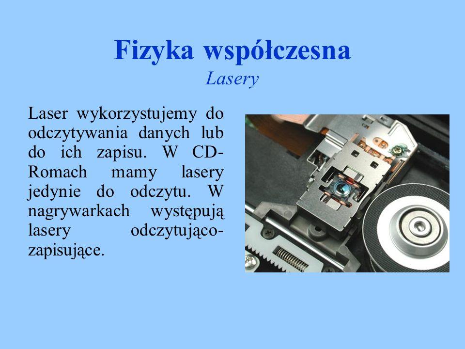 Fizyka współczesna Lasery Technologia Blu-ray - nowy format zapisu magnetycznego, który pozwala zapisać 25 GB informacji.