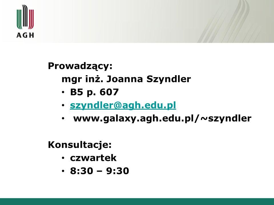 Prowadzący: mgr inż. Joanna Szyndler B5 p. 607 szyndler@agh.edu.pl www.galaxy.agh.edu.pl/~szyndler Konsultacje: czwartek 8:30 – 9:30