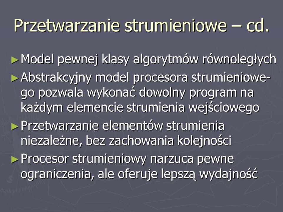 Przetwarzanie strumieniowe – cd. Model pewnej klasy algorytmów równoległych Model pewnej klasy algorytmów równoległych Abstrakcyjny model procesora st