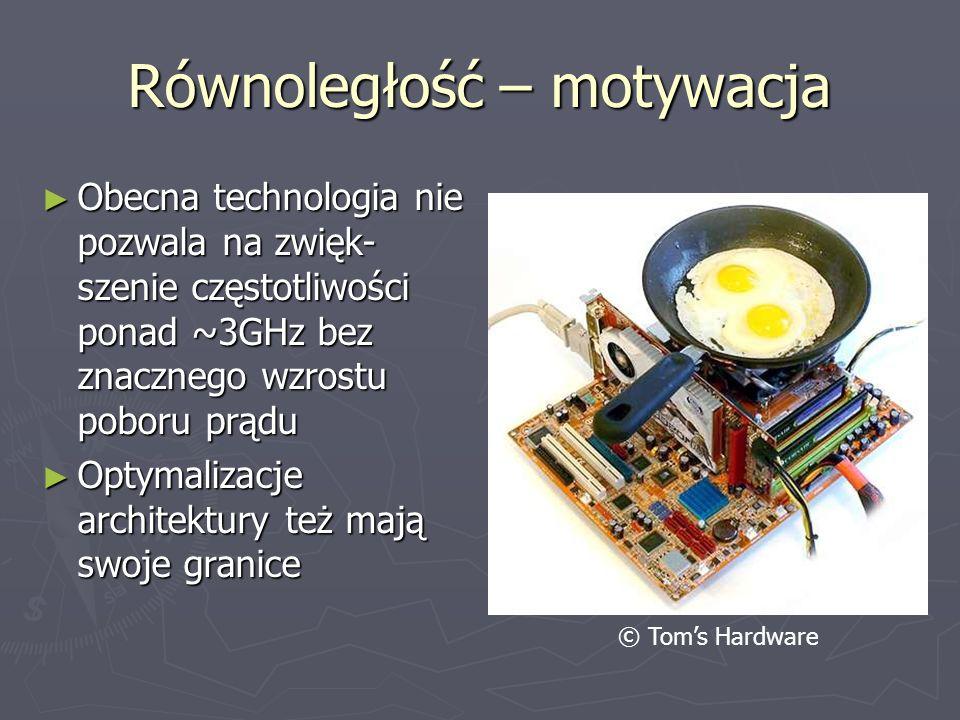 Równoległość – motywacja Obecna technologia nie pozwala na zwięk- szenie częstotliwości ponad ~3GHz bez znacznego wzrostu poboru prądu Obecna technolo