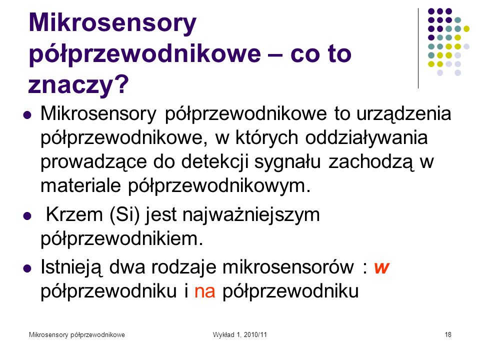 Mikrosensory półprzewodnikoweWykład 1, 2010/1118 Mikrosensory półprzewodnikowe – co to znaczy? Mikrosensory półprzewodnikowe to urządzenia półprzewodn