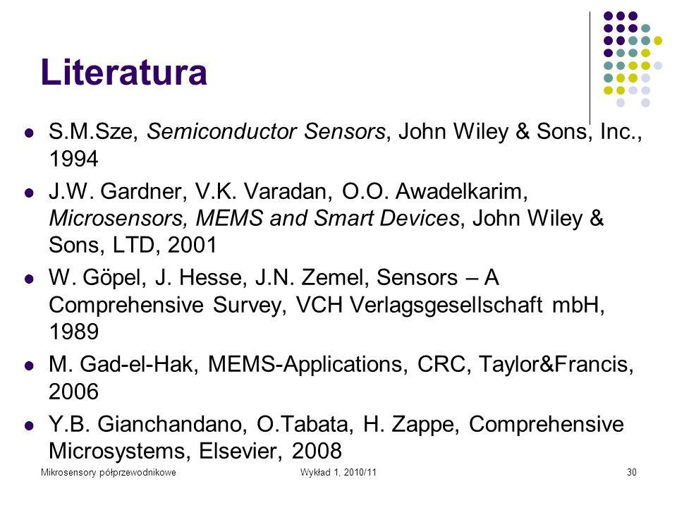 Mikrosensory półprzewodnikoweWykład 1, 2010/1130 Literatura S.M.Sze, Semiconductor Sensors, John Wiley & Sons, Inc., 1994 J.W. Gardner, V.K. Varadan,