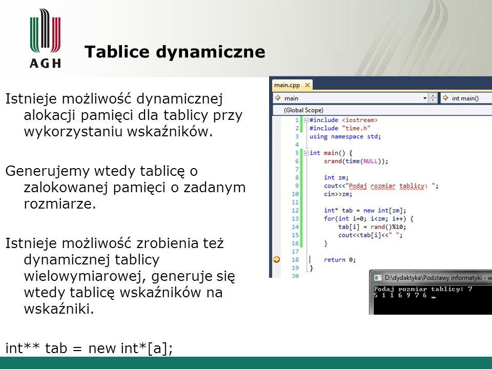 Tablice dynamiczne Istnieje możliwość dynamicznej alokacji pamięci dla tablicy przy wykorzystaniu wskaźników. Generujemy wtedy tablicę o zalokowanej p
