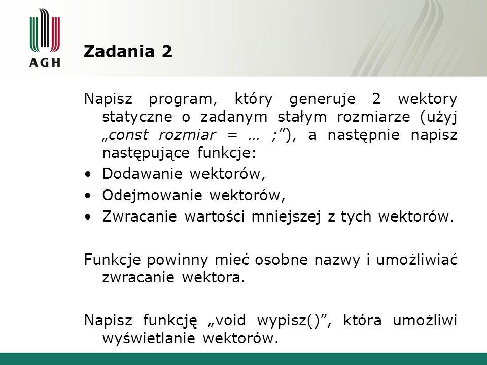 Zadania 2 Napisz program, który generuje 2 wektory statyczne o zadanym stałym rozmiarze (użyjconst rozmiar = … ;), a następnie napisz następujące funk