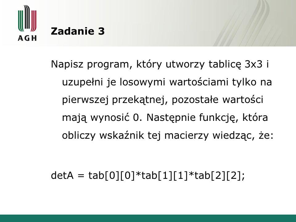 Zadanie 3 Napisz program, który utworzy tablicę 3x3 i uzupełni je losowymi wartościami tylko na pierwszej przekątnej, pozostałe wartości mają wynosić