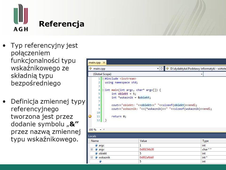 Referencja Typ referencyjny jest połączeniem funkcjonalności typu wskaźnikowego ze składnią typu bezpośredniego Definicja zmiennej typy referencyjnego