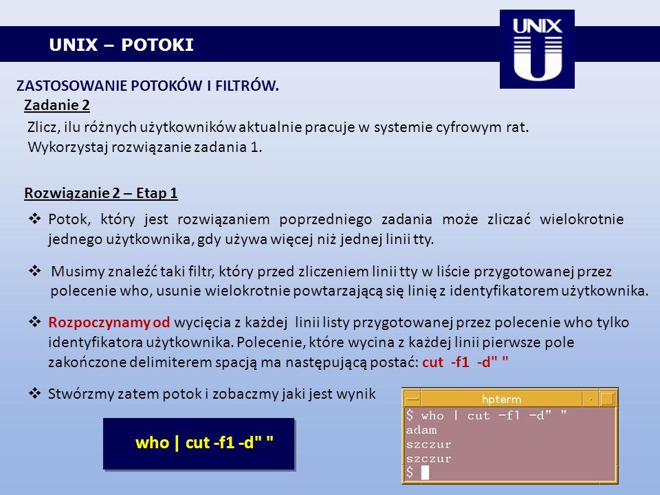 UNIX – POTOKI ZASTOSOWANIE POTOKÓW I FILTRÓW. Zadanie 2 Zlicz, ilu różnych użytkowników aktualnie pracuje w systemie cyfrowym rat. Wykorzystaj rozwiąz