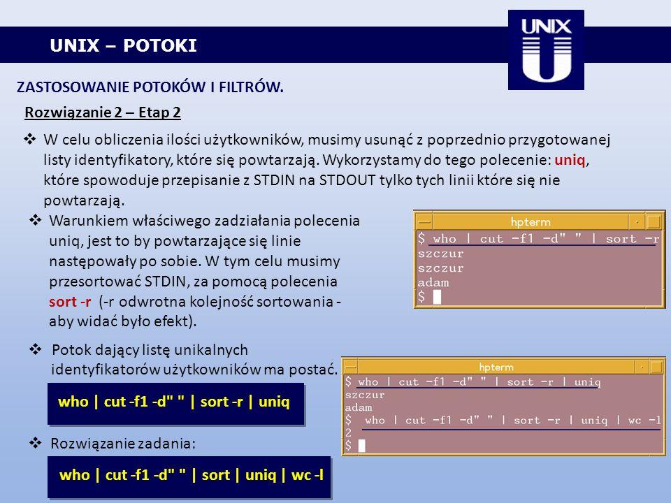 UNIX – POTOKI ZASTOSOWANIE POTOKÓW I FILTRÓW. Rozwiązanie 2 – Etap 2 Warunkiem właściwego zadziałania polecenia uniq, jest to by powtarzające się lini