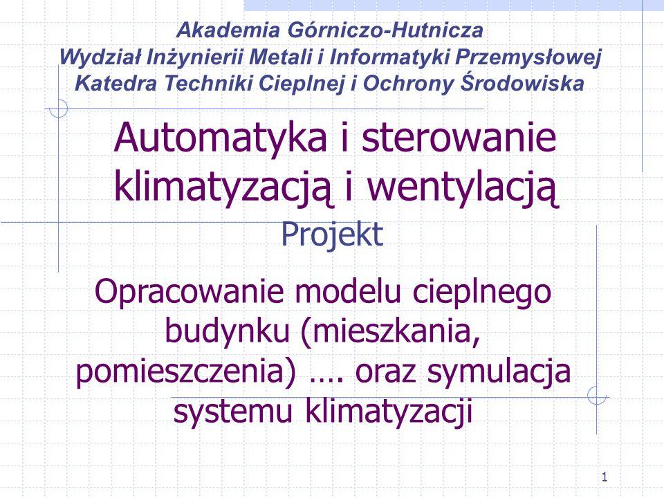 1 Automatyka i sterowanie klimatyzacją i wentylacją Projekt Akademia Górniczo-Hutnicza Wydział Inżynierii Metali i Informatyki Przemysłowej Katedra Te