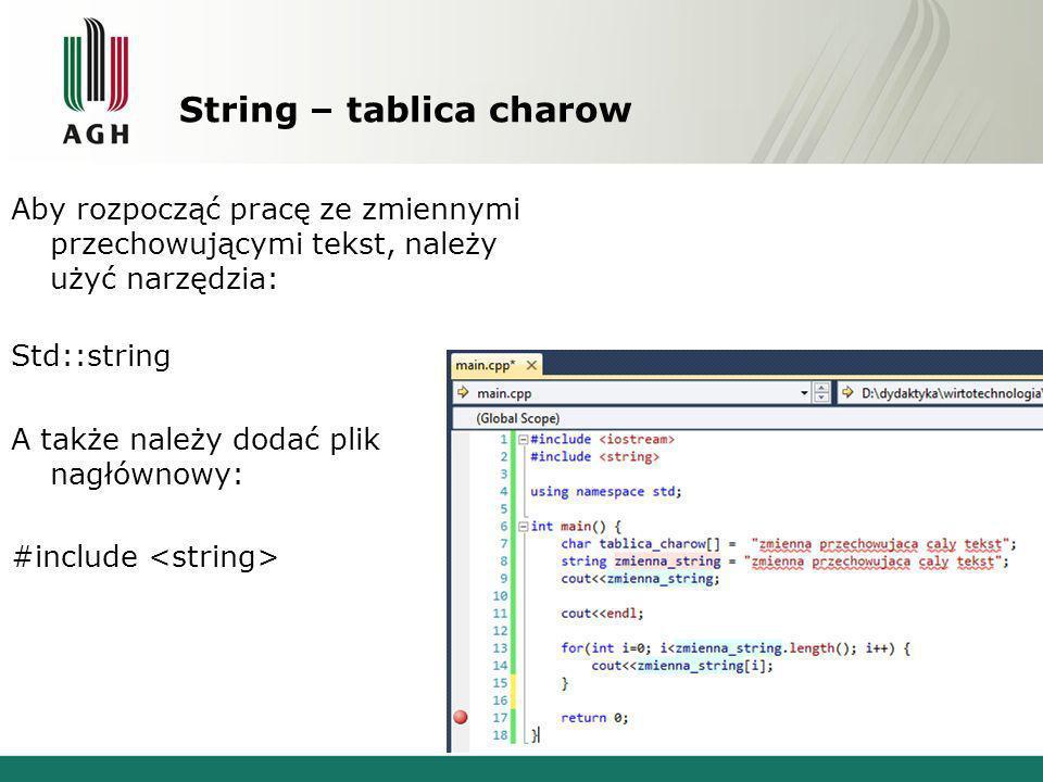 String – tablica charow Aby rozpocząć pracę ze zmiennymi przechowującymi tekst, należy użyć narzędzia: Std::string A także należy dodać plik nagłównow