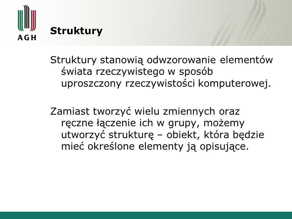 Struktury - budowa Przykład budowy: struct nazwa { // definicja struktury typ1 element1;// pola elementów typ2 element2;// struktury … }; struct nazwa obiekt;// deklaracja obiektu