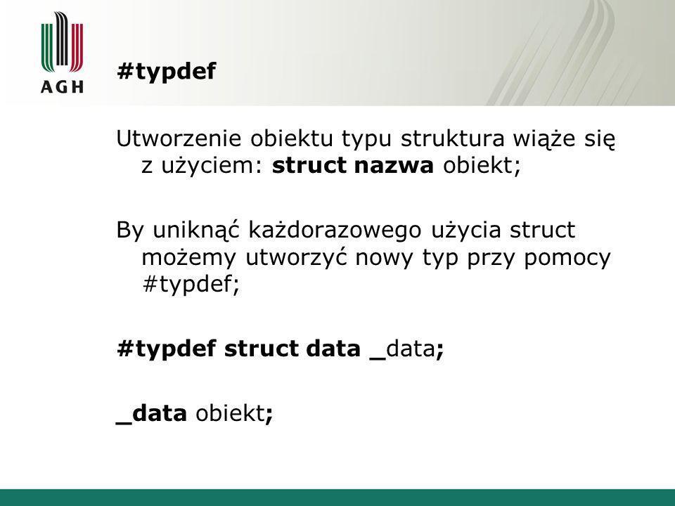 #typdef Utworzenie obiektu typu struktura wiąże się z użyciem: struct nazwa obiekt; By uniknąć każdorazowego użycia struct możemy utworzyć nowy typ pr