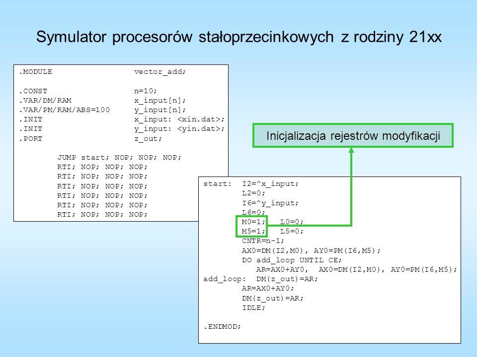 Symulator procesorów stałoprzecinkowych z rodziny 21xx.MODULE vector_add;.CONST n=10;.VAR/DM/RAM x_input[n];.VAR/PM/RAM/ABS=100 y_input[n];.INIT x_inp