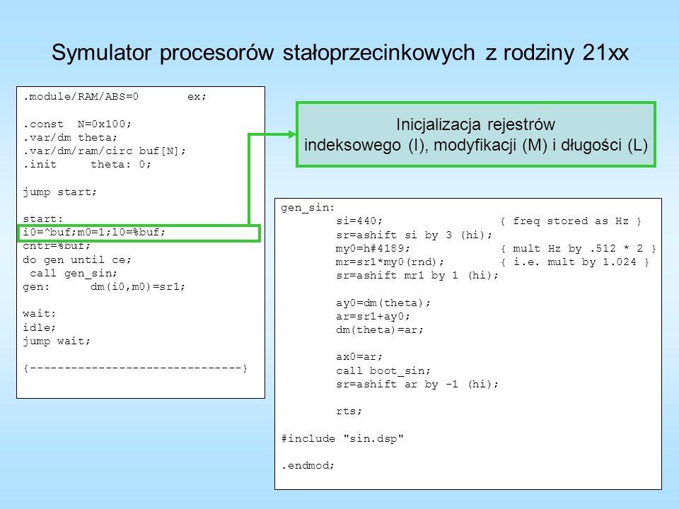Symulator procesorów stałoprzecinkowych z rodziny 21xx.module/RAM/ABS=0 ex;.const N=0x100;.var/dm theta;.var/dm/ram/circ buf[N];.inittheta: 0; jump st