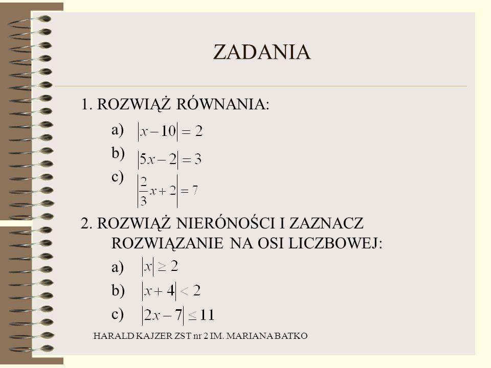 HARALD KAJZER ZST nr 2 IM. MARIANA BATKO ZADANIA 1. ROZWIĄŻ RÓWNANIA: a) b) c) 2. ROZWIĄŻ NIERÓNOŚCI I ZAZNACZ ROZWIĄZANIE NA OSI LICZBOWEJ: a) b) c)