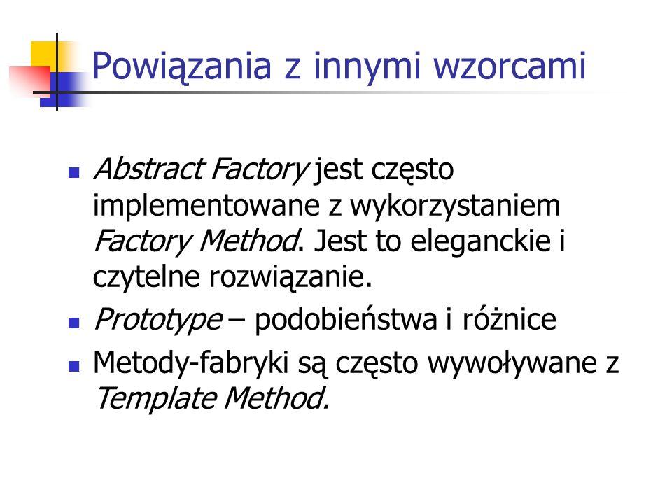 Powiązania z innymi wzorcami Abstract Factory jest często implementowane z wykorzystaniem Factory Method. Jest to eleganckie i czytelne rozwiązanie. P